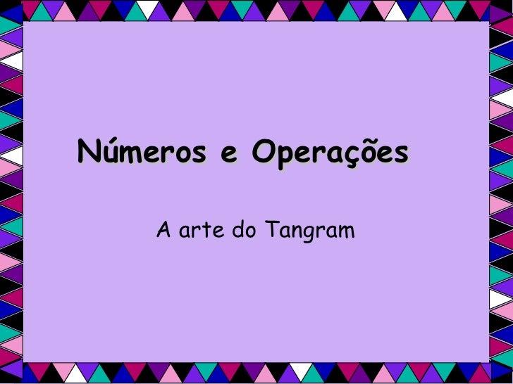Números e Operações A arte do Tangram