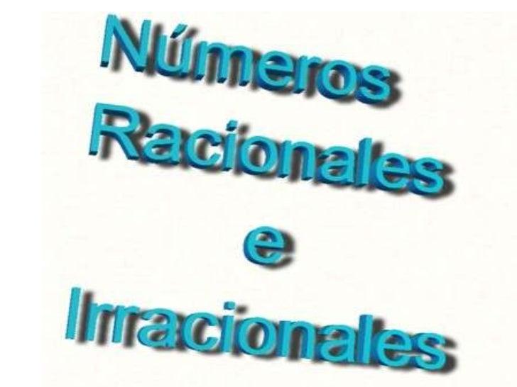 Los Números RacionalesSon aquellos que pueden expresarse como el cociente de dos números   enteros, tal como :            ...