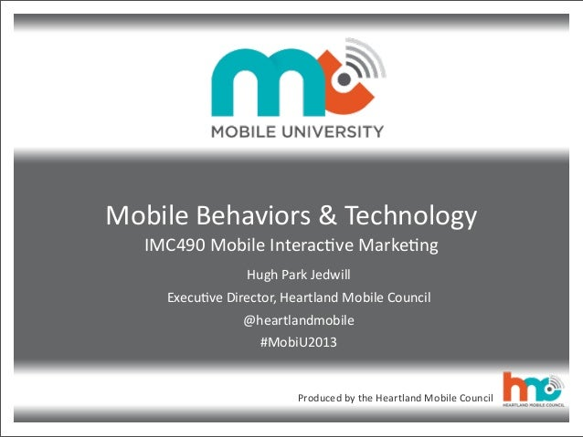 Produced	   by	   the	   Heartland	   Mobile	   Council Mobile	   Behaviors	   &	   Technology IMC490	   Mobile	   Interac...