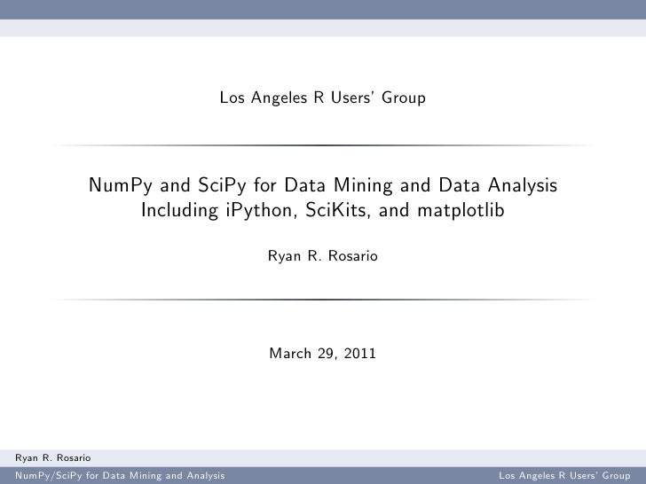 Los Angeles R Users' Group              NumPy and SciPy for Data Mining and Data Analysis                  Including iPyth...