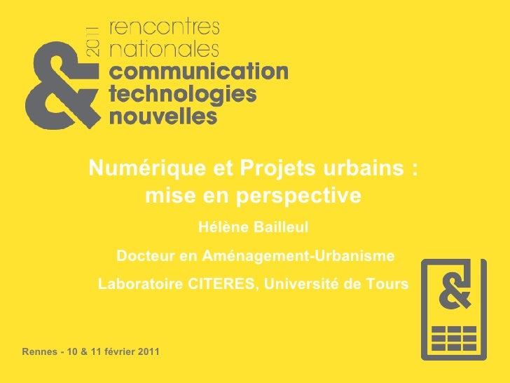 Numérique et Projets urbains : mise en perspective Hélène Bailleul Docteur en Aménagement-Urbanisme Laboratoire CITERES, U...