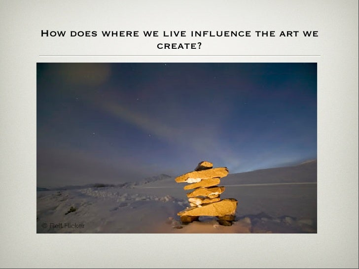 How does where we live influence the art we                  create?