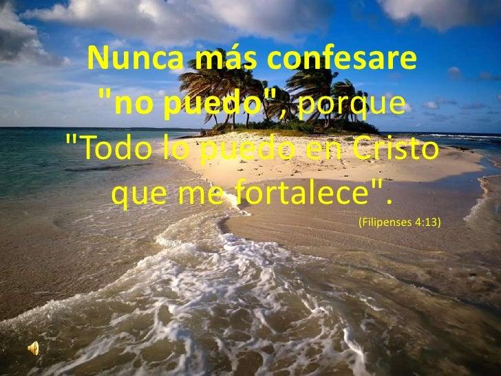 """Nunca más confesare """"no puedo"""", porque """"Todo lo puedo en Cristo que me fortalece"""".<br />(Filipenses 4:..."""