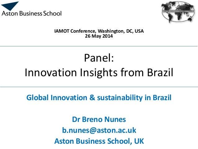 Panel: Innovation Insights from Brazil Global Innovation & sustainability in Brazil Dr Breno Nunes b.nunes@aston.ac.uk Ast...