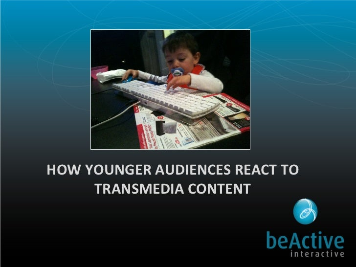 HOW	  YOUNGER	  AUDIENCES	  REACT	  TO	          TRANSMEDIA	  CONTENT