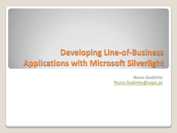Developing Line-of-Business Applications with Microsoft Silverlight                                  Nuno Godinho         ...