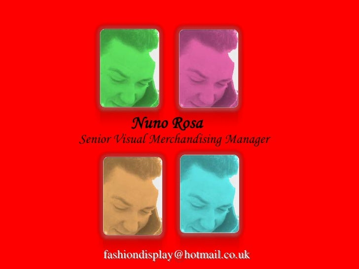 Nuno Rosa<br />Senior Visual Merchandising Manager<br />   fashiondisplay@hotmail.co.uk<br />