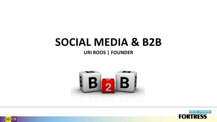 SOCIAL MEDIA & B2BUri Roos | FOUNDER<br />