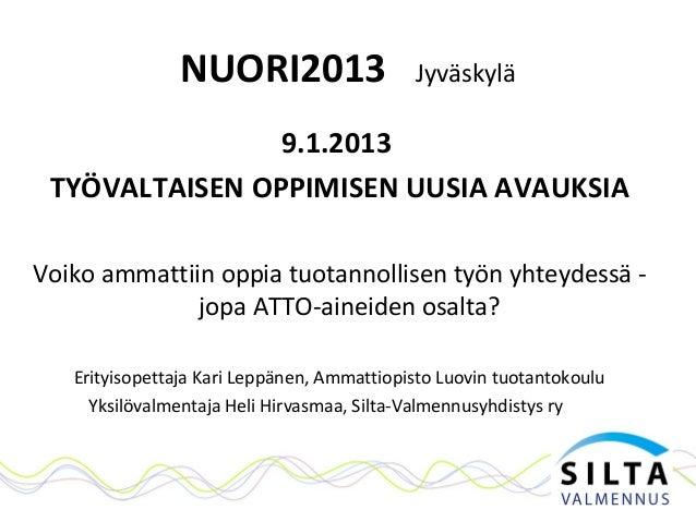 NUORI2013                   Jyväskylä                9.1.2013 TYÖVALTAISEN OPPIMISEN UUSIA AVAUKSIAVoiko ammattiin oppia t...