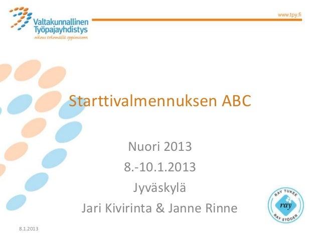 Starttivalmennuksen ABC                      Nuori 2013                     8.-10.1.2013                       Jyväskylä  ...