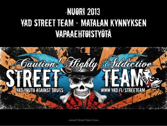 NUORI 2013YAD Street Team – matalan kynnyksen          vapaaehtoistyötä             - JanneP, Street Team Crew -