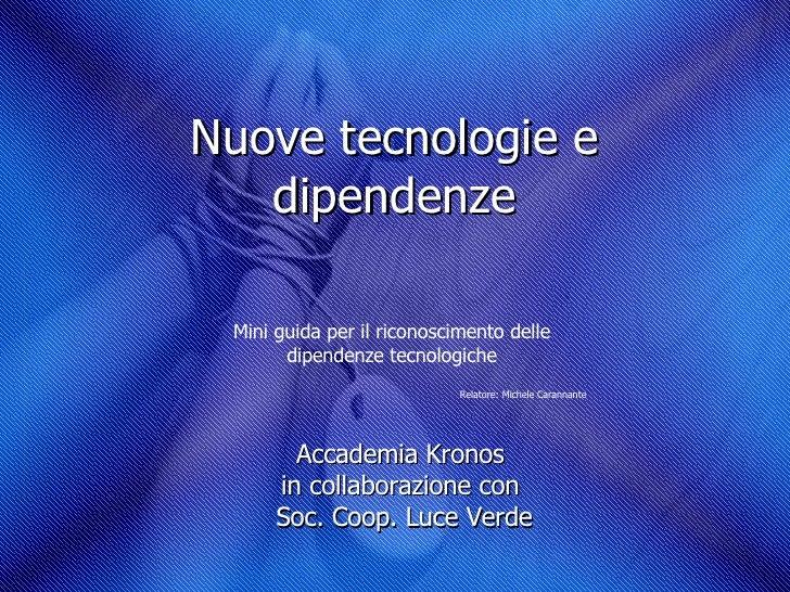 Nuove tecnologie e dipendenze Accademia Kronos  in collaborazione con  Soc. Coop. Luce Verde Mini guida per il riconoscime...
