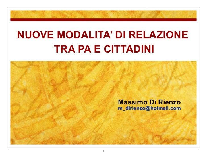 NUOVE MODALITA' DI RELAZIONE  TRA PA E CITTADINI Massimo Di Rienzo m [email_address]