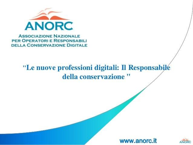"""www.anorc.it """"Le nuove professioni digitali: Il Responsabile della conservazione """""""