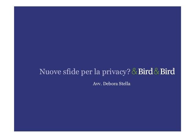 Nuove sfide per la privacy?               Avv. Debora Stella