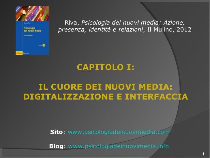 Riva, Psicologia dei nuovi media: Azione,      presenza, identità e relazioni, Il Mulino, 2012            CAPITOLO I:   IL...