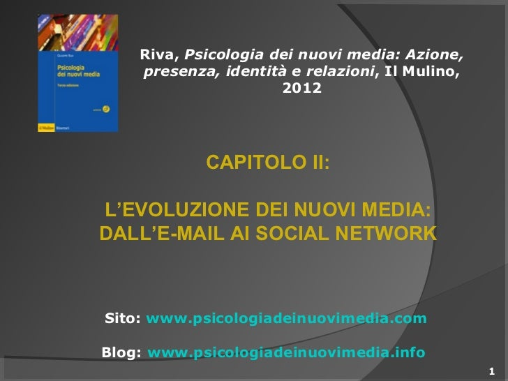 Riva, Psicologia dei nuovi media: Azione,    presenza, identità e relazioni, Il Mulino,                      2012         ...