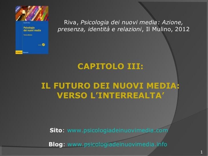 Riva, Psicologia dei nuovi media: Azione,   presenza, identità e relazioni, Il Mulino, 2012          CAPITOLO III:IL FUTUR...