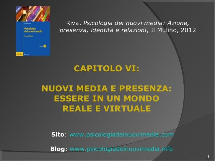 Riva, Psicologia dei nuovi media: Azione,   presenza, identità e relazioni, Il Mulino, 2012        CAPITOLO VI:NUOVI MEDIA...