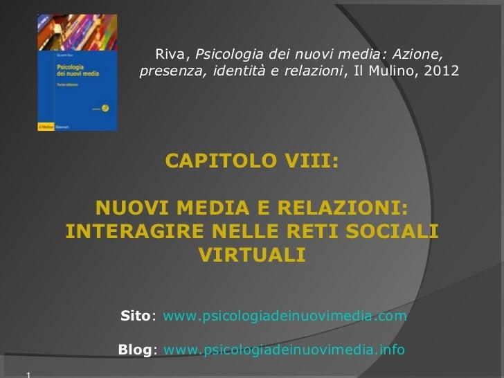 Riva, Psicologia dei nuovi media: Azione,      presenza, identità e relazioni, Il Mulino, 2012          CAPITOLO VIII:  NU...
