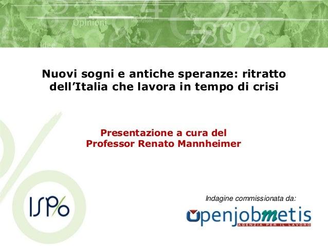 Nuovi sogni e antiche speranze: ritratto dell'Italia che lavora in tempo di crisi          Presentazione a cura del       ...
