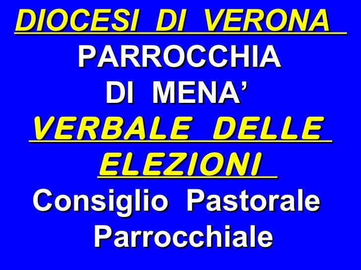DIOCESI  DI  VERONA  PARROCCHIA  DI  MENA'  VERBALE  DELLE  ELEZIONI   Consiglio  Pastorale  Parrocchiale