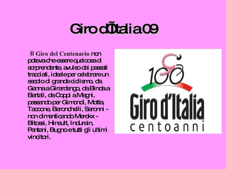 Giro d'Italia 09 <ul><li>Il  Giro del Centenario  non poteva che essere qualcosa di sorprendente, avulso dai passati tracc...