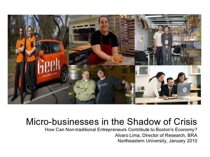 Micro-businesses in the Shadow of Crisis How Can Non-traditional Entrepreneurs Contribute to Boston's Economy? Alvaro Lima...