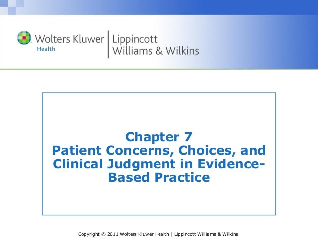 Copyright © 2011 Wolters Kluwer Health   Lippincott Williams & Wilkins Chapter 7 Patient Concerns, Choices, and Clinical J...