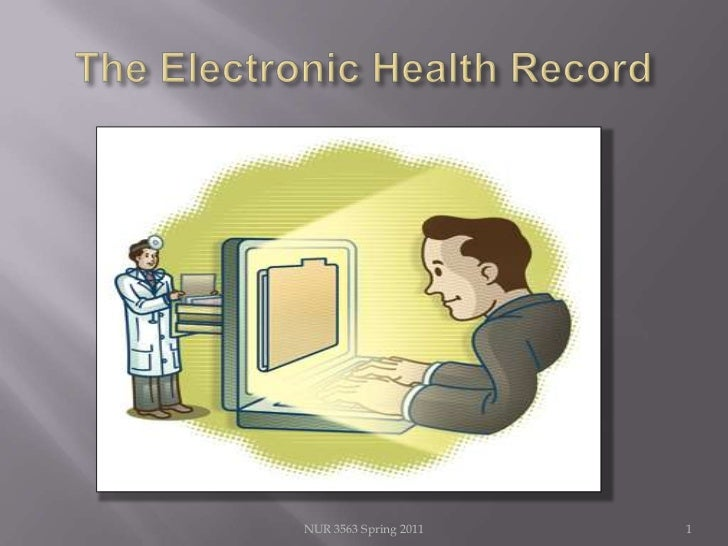 The Electronic Health Record<br />1<br />NUR 3563 Spring 2011<br />