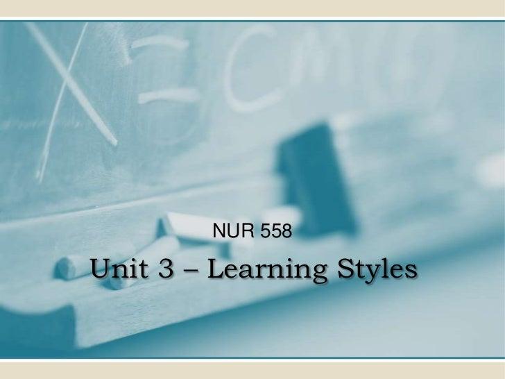 NUR 558Unit 3 – Learning Styles