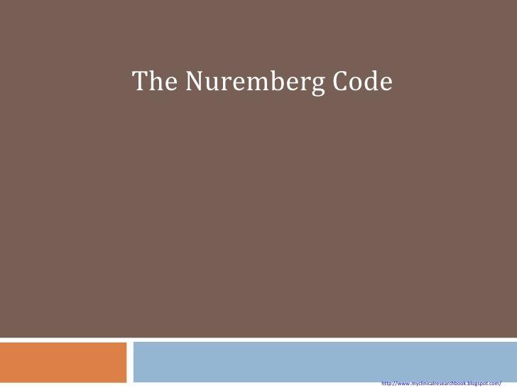 The Nuremberg Code http://www.myclinicalresearchbook.blogspot.com/