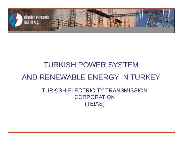 TURKISH POWER SYSTEM AND RENEWABLE ENERGY IN TURKEY