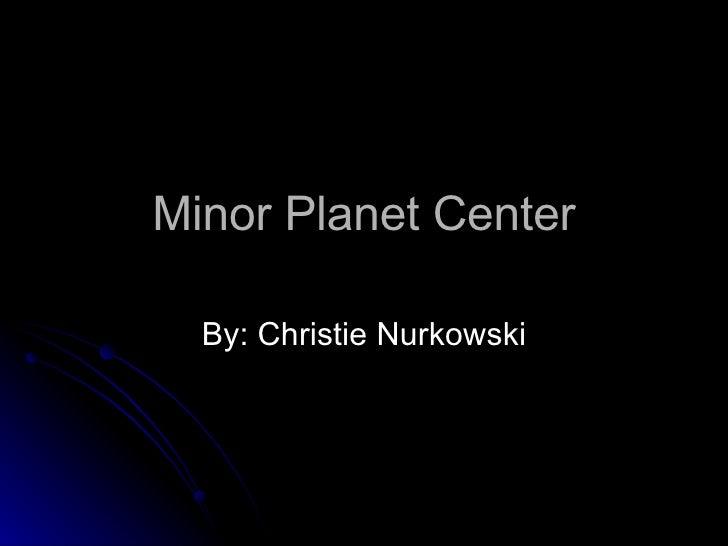 Minor Planet Center By: Christie Nurkowski