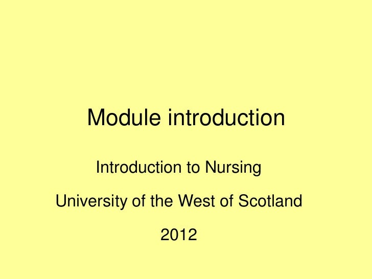 Module introduction     Introduction to NursingUniversity of the West of Scotland              2012