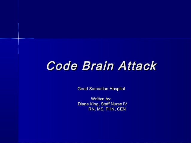 Code Brain AttackCode Brain Attack Good Samaritan HospitalGood Samaritan Hospital Written by:Written by: Diane King, Staff...