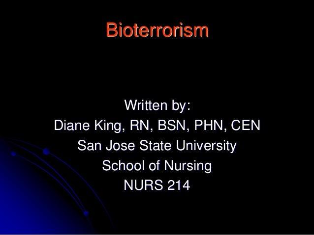 Bioterrorism Written by: Diane King, RN, BSN, PHN, CEN San Jose State University School of Nursing NURS 214