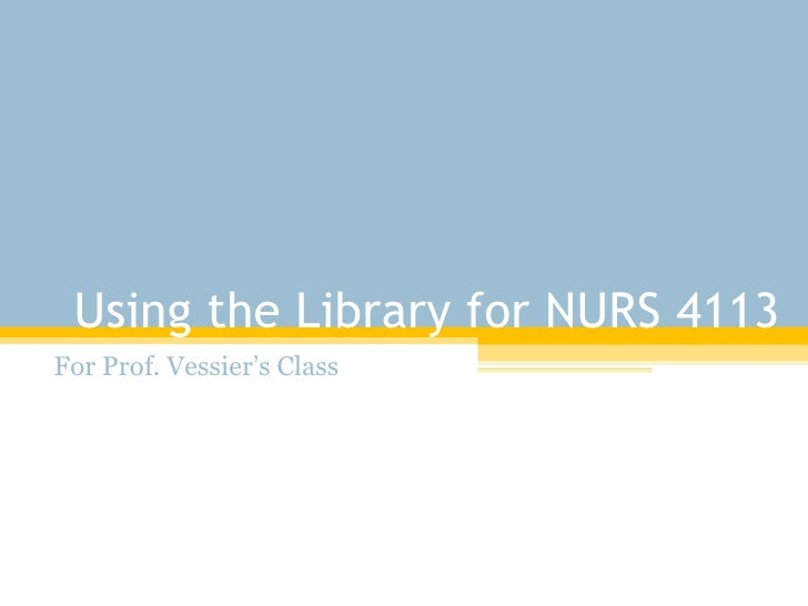 Using the Library for NURS 4113 For Prof. Vessier's Class