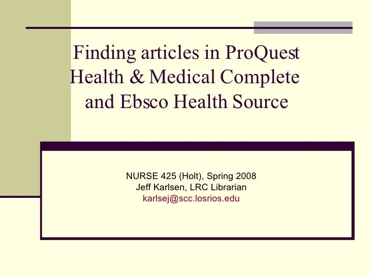 Finding articles in ProQuest Health & Medical Complete  and Ebsco Health Source NURSE 425 (Holt), Spring 2008 Jeff Karlsen...