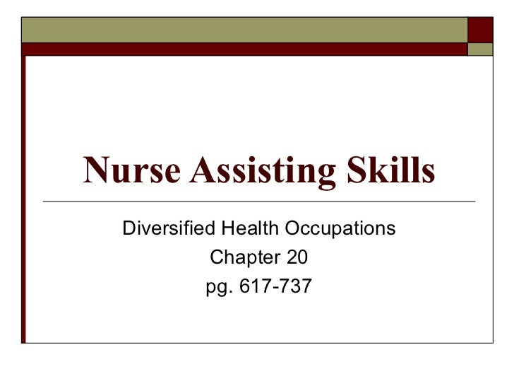 Nurse Assisting Skills  Diversified Health Occupations            Chapter 20            pg. 617-737