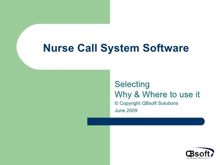 Nurse Call System Software Selecting  Why & Where to use it © Copyright QBsoft Solutions June 2009
