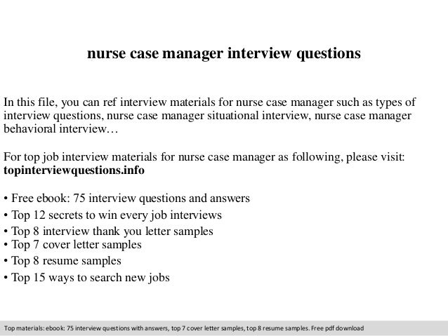 Case Manager Interview nurse case manager interview questions In this file, you can ref interview materials for nurse ...