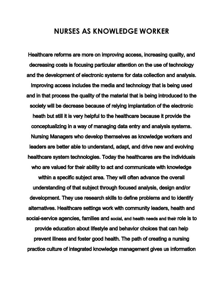 NURSES AS KNOWLEDGE WORKER<br />Healthcare reforms are more on improving access, increasing quality, and decreasing costs ...