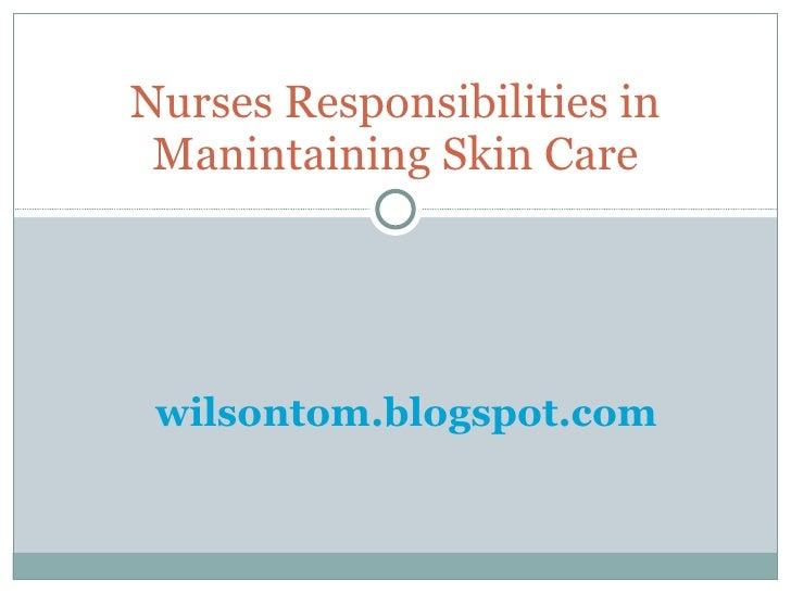 Nurses responsibilities in manintaining skin care