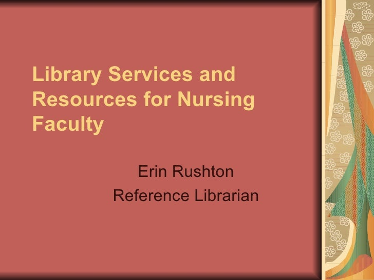 Library Services and Resources for Nursing Faculty Erin Rushton Reference Librarian