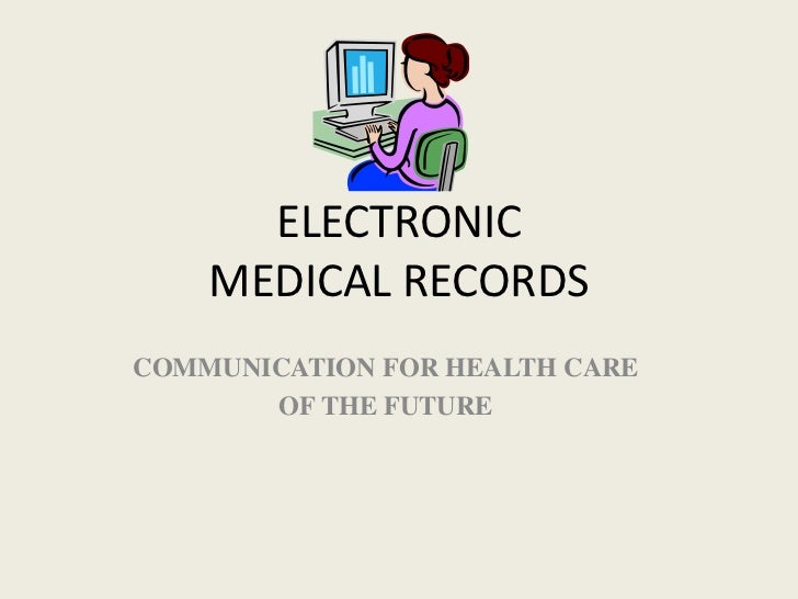 ELECTRONICMEDICAL RECORDS<br />COMMUNICATION FOR HEALTH CARE<br />OF THE FUTURE<br />