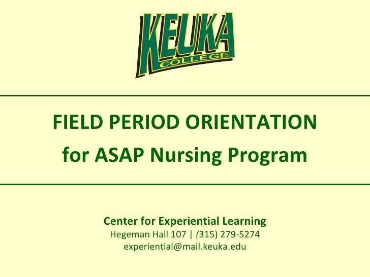 Center for Experiential Learning Hegeman Hall 107 |  ( 315) 279-5274 [email_address] FIELD PERIOD ORIENTATION for ASAP Nur...