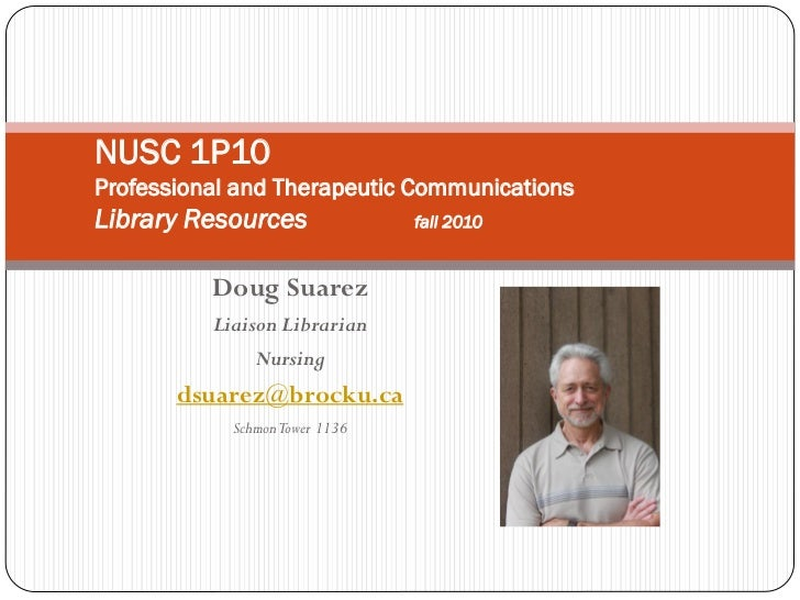 NUSC 1P10Professional and Therapeutic CommunicationsLibrary Resources               fall 2010          Doug Suarez        ...
