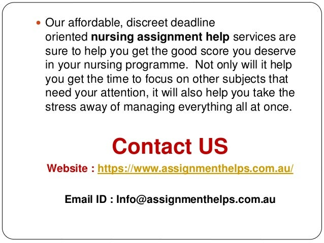 nursing assignment help australia Nursing assignment help accompanied with the annotated notes, guidance, and expertise makes it easy for you to turn in your assignment solution before the deadline our nursing assignment help is accessible to the students based in australia, the uk, new zealand and the us.