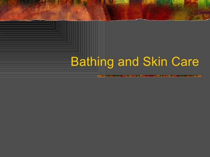 Bathing and Skin Care
